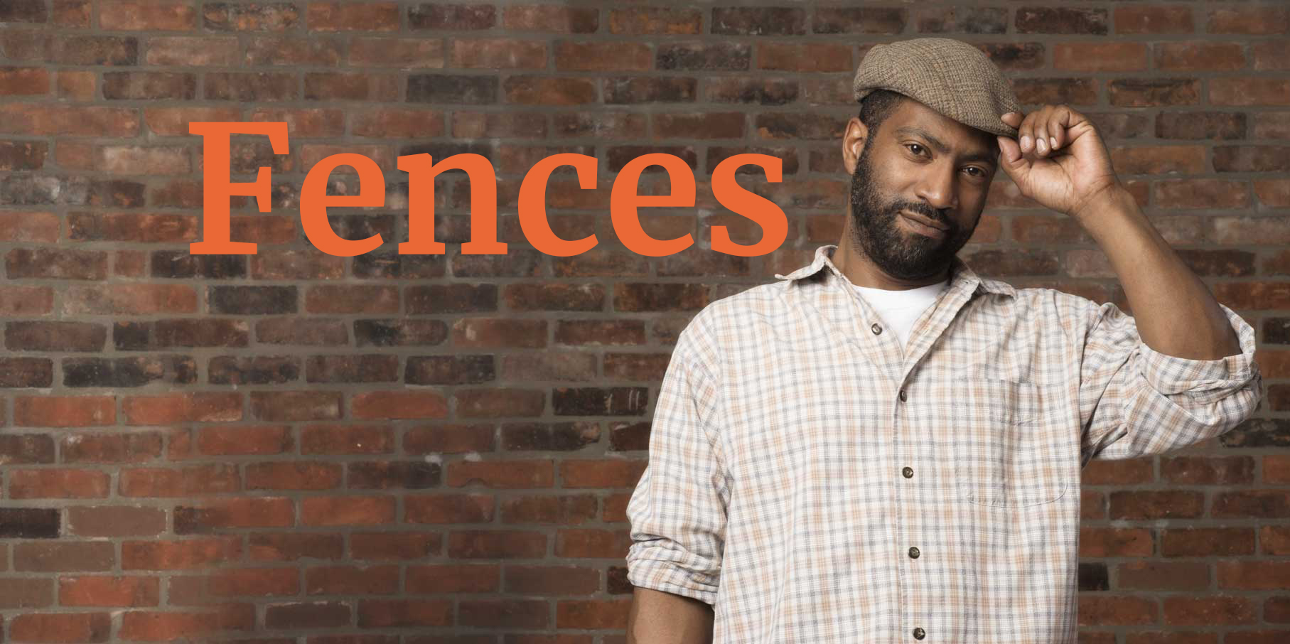A man in a hat looks at the lens. Fences is the title of the play.