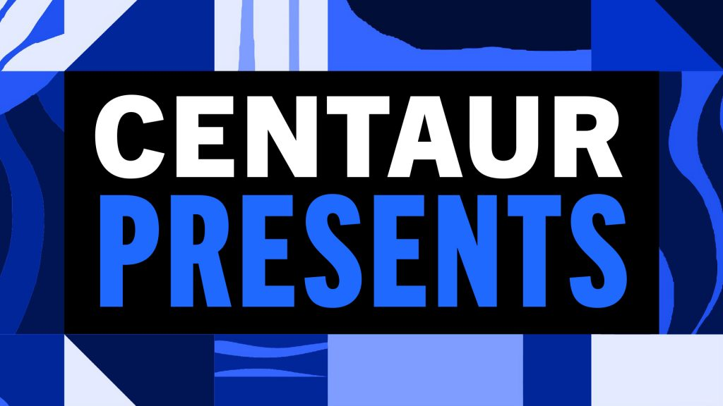 "A blue pattern graphic title card reads ""Centaur Presents"""